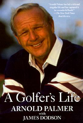 A Golfer's Life - Palmer, Arnold, and Dodson, James