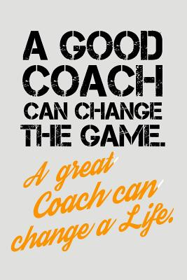 A Good Coach Can Change the Game. a Great Coach Can Change a Life.: Blank Lined Journal to Write in Teacher Notebook V2 - Wallace, Natalie