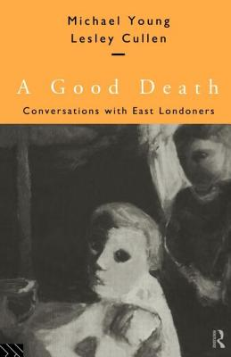 A Good Death: Conversations with East Londoners - Cullen, Lesley, and Young, Michael