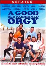 A Good Old Fashioned Orgy - Alex Gregory; Peter Huyck
