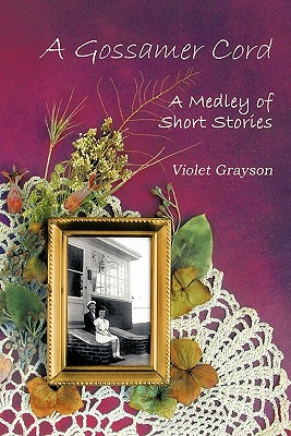 A Gossamer Cord: A Medley of Short Stories - Grayson, Violet
