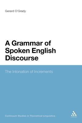 A Grammar of Spoken English Discourse: The Intonation of Increments - O'Grady, Gerard