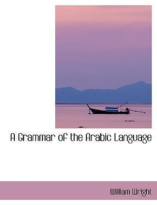 A Grammar of the Arabic Language - Wright, W.