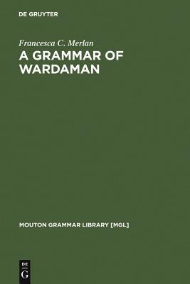 A Grammar of Wardaman - Merlan, Francesca C