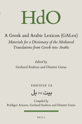 A Greek and Arabic Lexicon (Galex): Materials for a Dictionary of the Mediaeval Translations from Greek Into Arabic. Fascicle 13, بيت To بين - Endress, Gerhard, Professor (Editor)
