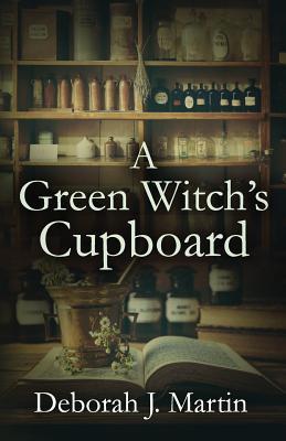 A Green Witch's Cupboard - Martin, Deborah J