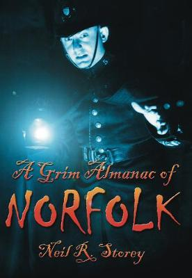 A Grim Almanac of Norfolk - Storey, Neil R.