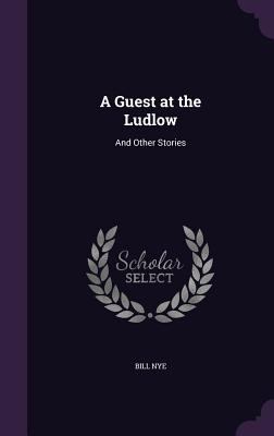 A Guest at the Ludlow: And Other Stories - Nye, Bill