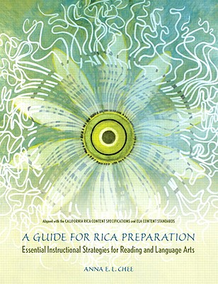 A Guide for Rica Preparation: Essential Instructional Strategies for Reading and Language Arts - Chee, Anna E L