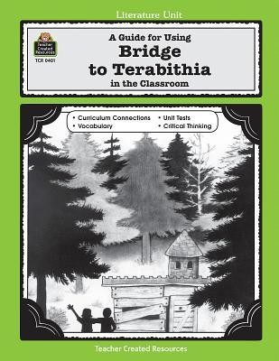 A Guide for Using Bridge to Terabithia in the Classroom - Carratello, John, and Carratello, Patty