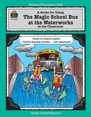 A Guide for Using the Magic School Bus at the Waterworks in the Classroom - Young, Greg