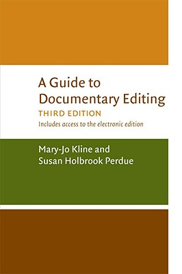 A Guide to Documentary Editing - Kline, Mary-Jo, Ms., and Perdue, Susan Holbrook, Ms., and Bruns, Roger A, Mr. (Foreword by)