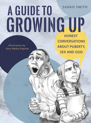 A Guide to Growing Up: Honest conversations about puberty, sex and God - Smith, Sarah