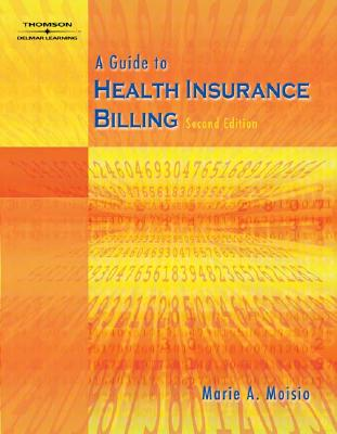 A Guide to Health Insurance Billing - Moisio, Marie A, M.A., R.H.I.A.