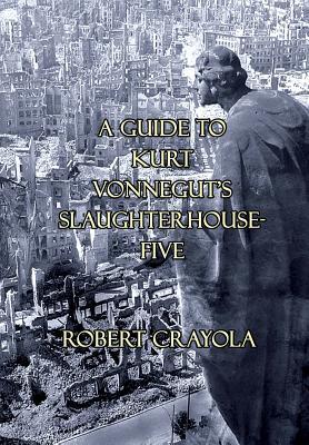 A Guide to Kurt Vonnegut's Slaughterhouse-Five - Crayola, Robert