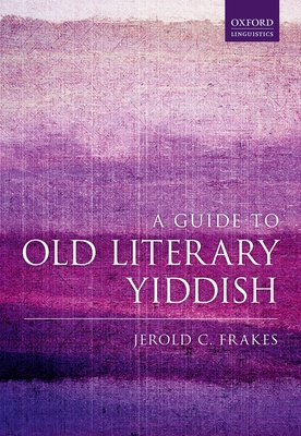 A Guide to Old Literary Yiddish - Frakes, Jerold C.