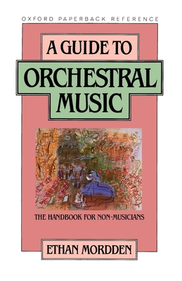 A Guide to Orchestral Music: The Handbook for Non-Musicians - Mordden, Ethan