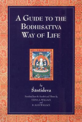 A Guide to the Bodhisattva Way of Life - Shantideva, and Santideva, and Wallace, Vesna A, Professor (Translated by)