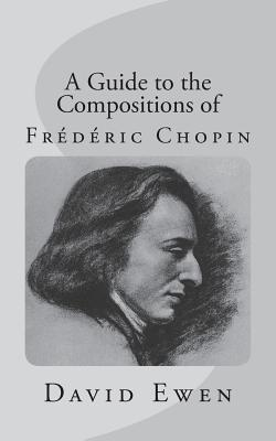 A Guide to the Compositions of Frédéric Chopin - Ewen, David