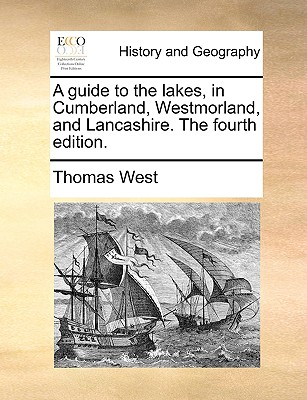 A Guide to the Lakes, in Cumberland, Westmorland, and Lancashire. the Fourth Edition. - West, Thomas