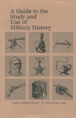 A Guide to the Study and Use of Military History - Jessup, John E, and Coakley, Robert W