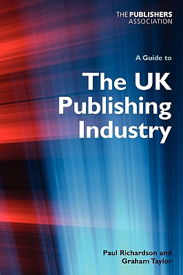 A Guide to the UK Publishing Industry - Richardson, Paul