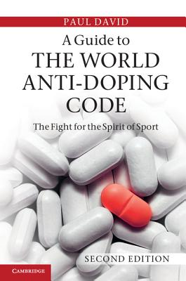 A Guide to the World Anti-Doping Code: A Fight for the Spirit of Sport - David, Paul