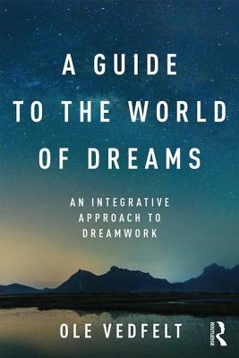 A Guide to the World of Dreams: An Integrative Approach to Dreamwork - Vedfelt, Ole