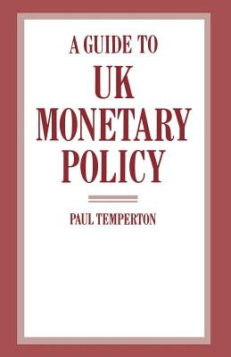 A Guide to UK Monetary Policy - Temperton, Paul