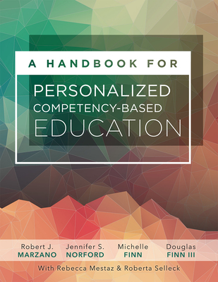 A Handbook for Personalized Competency-Based Education: Ensure All Students Master Content by Designing and Implementing a PCBE System - Marzano, Robert J, Dr.