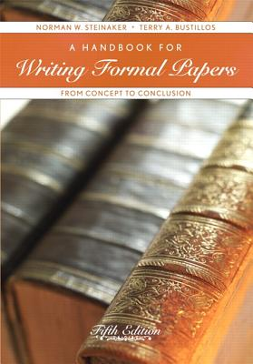 A Handbook for Writing Formal Papers: From Concept to Conclusion - Steinaker, Norman W