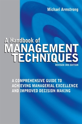 A Handbook of Management Techniques: A Comprehensive Guide to Achieving Managerial Excellence and Improved Decision Making - Armstrong, Michael