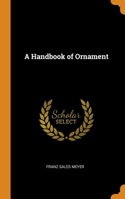 A Handbook of Ornament - Meyer, Franz Sales
