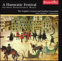 A Hanseatic Festival: German Renaissance Music - English Cornett and Sackbut Ensemble; Mark Chambers (counter tenor)