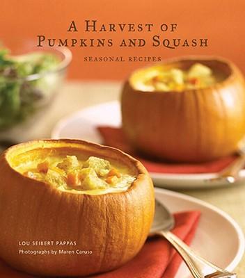 A Harvest of Pumpkins and Squash: Seasonal Recipes - Pappas, Lou Seibert