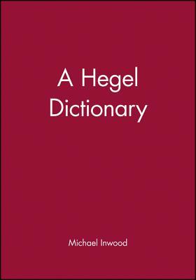 A Hegel Dictionary - Inwood, Michael