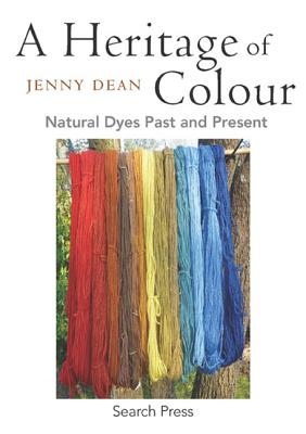 A Heritage of Colour: Natural Dyes Past and Present - Dean, Jenny