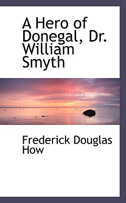 A Hero of Donegal, Dr. William Smyth - How, Frederick Douglas