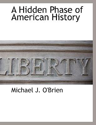 A Hidden Phase of American History - O'Brien, Michael J, Professor