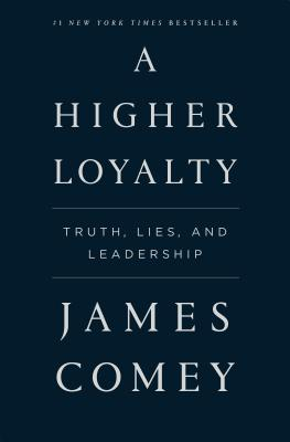 A Higher Loyalty: Truth, Lies, and Leadership - Comey, James