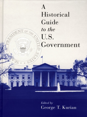 A Historical Guide to the U.S. Government - Kurian, George Thomas (Editor), and Harahan, Joseph P (Editor), and Keller, Morton (Editor)