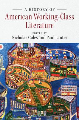 A History of American Working-Class Literature - Coles, Nicholas (Editor), and Lauter, Paul (Editor)