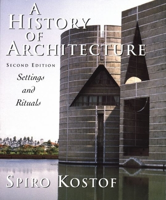 A History of Architecture: Settings and Rituals - Kostof, Spiro