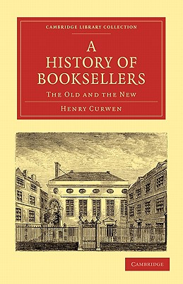 A History of Booksellers: The Old and the New - Curwen, Henry