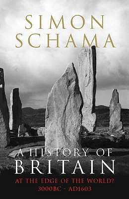 A History of Britain: At the Edge of the World? 3000 BC-AD 1603 v. 1: At the Edge of the World? 3000 BC-AD 1603 - Schama, Simon