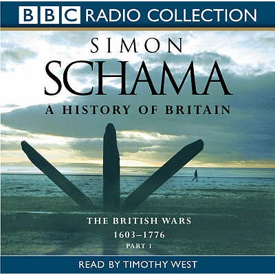 A History of Britain: British Wars 1603 - 1776 v.2 - Schama, Simon, and West, Timothy (Read by)