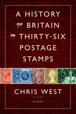 A History of Britain in Thirty-Six Postage Stamps - West, Chris