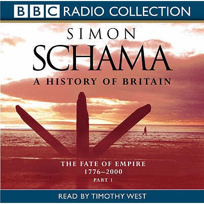A History of Britain: v.3 - Schama, Simon, and West, Timothy (Read by)
