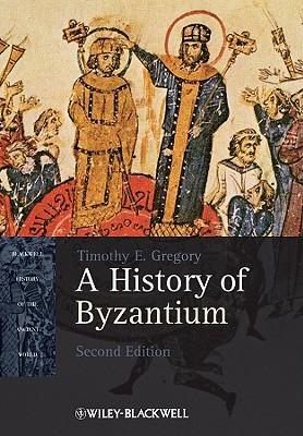 A History of Byzantium - Gregory, Timothy E