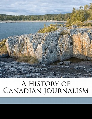 A History of Canadian Journalism - Craick, W Arnot 1880, and Canadian Press Association (Creator)